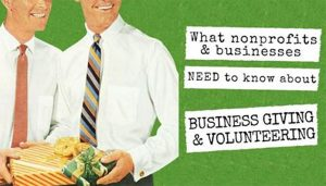 What nonprofits and businesses need to know about business giving and volunterring